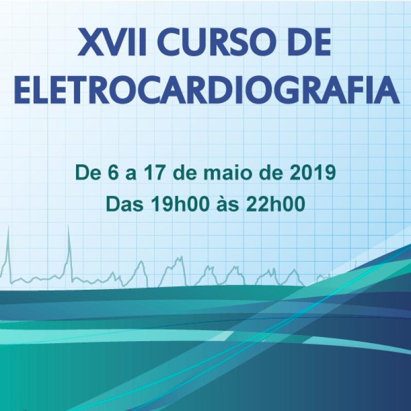 XVII Curso de Eletrocardiografia 6 a 17 de Maio de 2019
